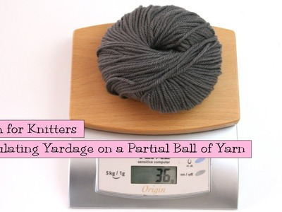 Math for Knitters - Calculating Yardage on a Partial Ball of Yarn