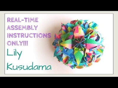 ** REAL-TIME ASSEMBLY ONLY ** Lily Kusudama - How to Fold an Origami Lily Ball