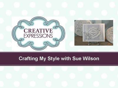 Craft Dies by Sue Wilson -- Tutorial Video; Fabulous Day for Creative Expressions