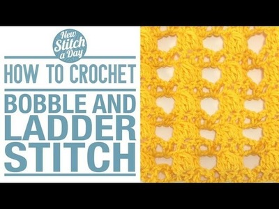 How to Crochet the Bobble and Ladder Stitch