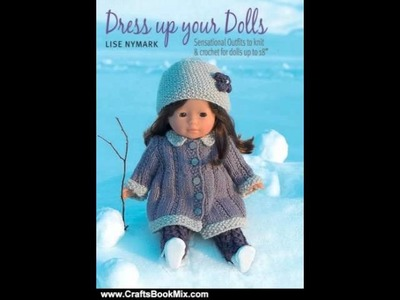 Crafts Book Review: Dress Up Your Dolls: Sensational Outfits to Knit & Crochet for Dolls Up to 18.