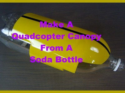 DIY Quadcopter Canopy From a Soda Bottle