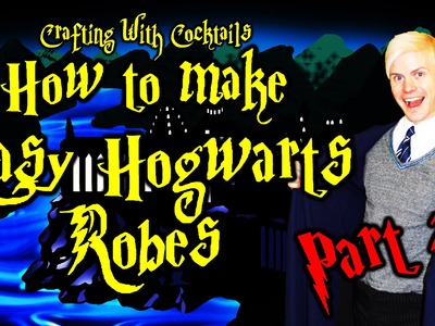 DIY Harry Potter Robes PART 2 - Crafting With Cocktails (3.13)