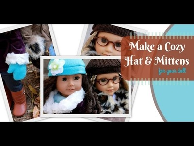 How to Make a Cozy Hat and Mittens for American Girl - 18 Doll Video Craft
