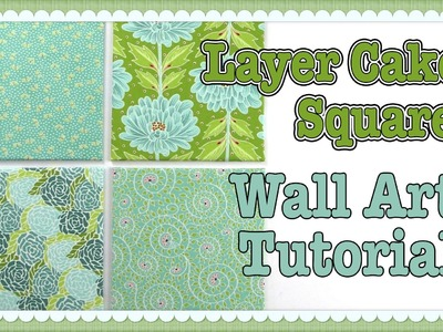 Layer Cake Square Wall Art Tutorial: Super - Easy Craft Project