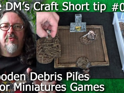 Making Wooden Debris Piles for Miniatures Games(The DM's Craft Short Tip #51)