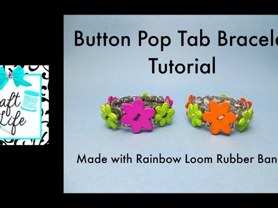 Craft Life Button Pop Tab Bracelet Tutorial ~ Made with Rainbow Loom Rubber Bands