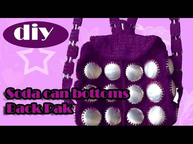 DIY: Recycle Project: Crochet a backpack with aluminum soda can bottoms part 3