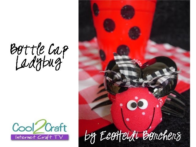 How to Make a Recycled Bottle Cap Ladybug by EcoHeidi Borchers
