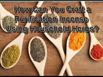 How Can You Craft an Incense Using Household Herbs?