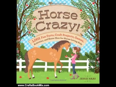 Crafts Book Review: Horse Crazy!: 1,001 Fun Facts, Craft Projects, Games, Activities, and Know-Ho.
