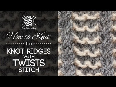 How to Knit the Knot Ridges with Twists Stitch