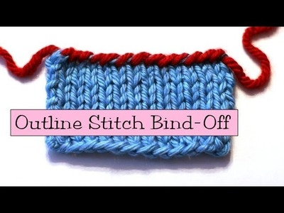 Knitting Help - Outline Stitch Bind-Off