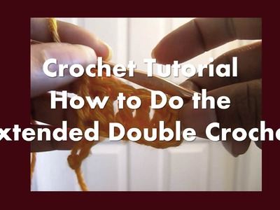 How to Crochet the Extended Double Crochet Tutorial