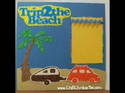 Video #105 - Trip 2 the Beach Scrapbook Layout
