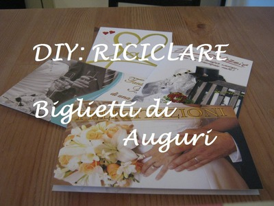 DIY:  TUTORIAL RICICLO BIGLIETTI AUGURI