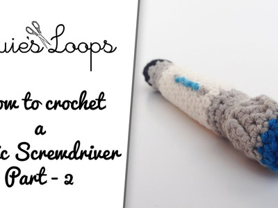 How to crochet a Sonic Screwdriver - Part 2