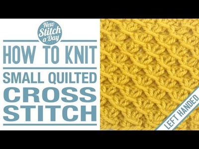 How to Knit the Small Quilted Cross Stitch (English Style, Left Handed)