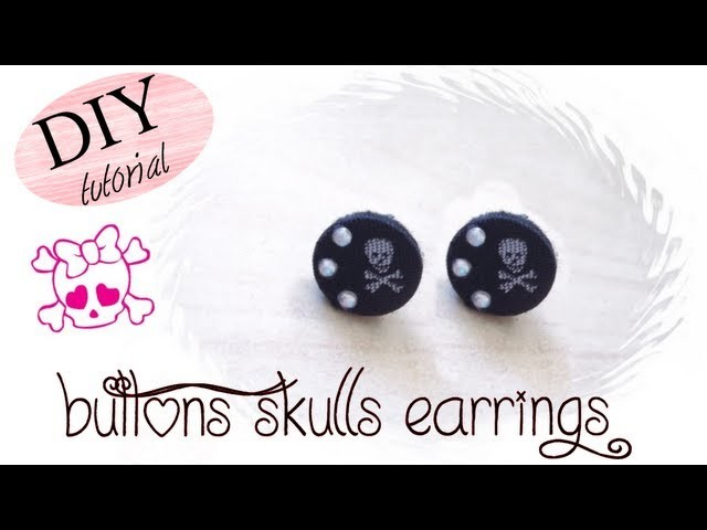 DIY Tutorial: How to make earrings with buttons and cute skulls fabric