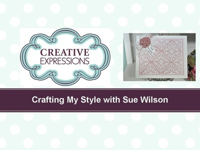 Craft Dies by Sue Wilson -- Tutorial Video; Sparkling Lace Background Card for Creative Expressions