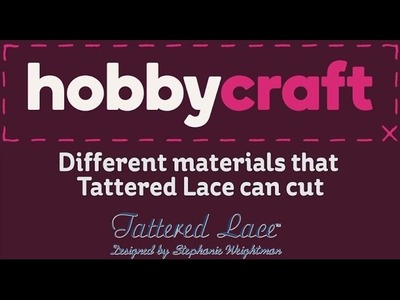 Different Materials that Tattered Lace Can Cut | Hobbycraft