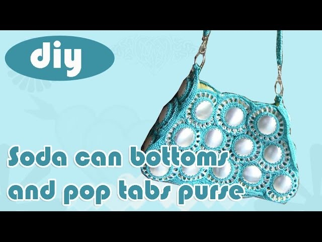 DIY: Recycle Project: Crochet a handbag with soda can bottoms and pop tabs Part 2