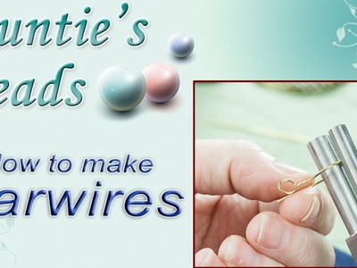 How to make Earwires - Working with Wire: Episode 1