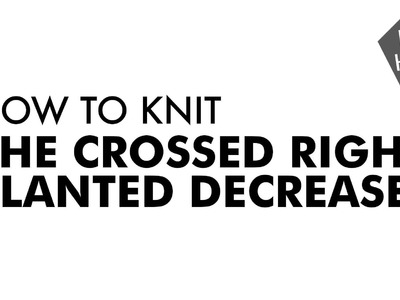The Crossed Right Slanted Decrease :: Knitting Decrease :: Right Handed