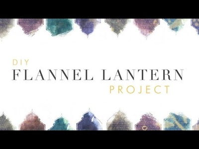 DIY Flannel Lantern Project by Free People