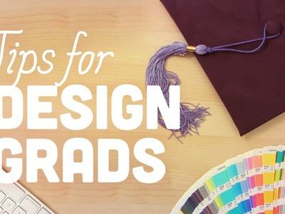 Design School Graduate Tips: Tips for New Grads