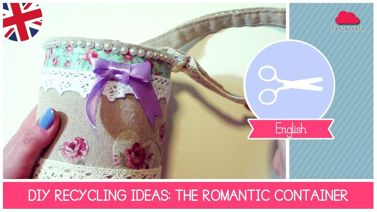 DIY RECYCLING IDEAS: How to make a ROMANTIC shabby&chic container