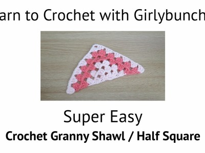 Learn to Crochet with Girlybunches - Granny Triangle. Granny Half Square Shawl Tutorial