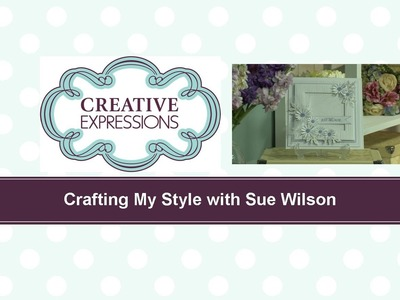 Craft Dies by Sue Wilson -- Tutorial Video -  Just Because Card for Creative Expressions