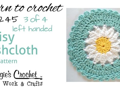 Daisy Dishcloth Part 3 of 4 Left Hand Free Crochet Pattern FD245