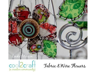 How to Create a Whimsical Fabric and Wire Flower by Linda Peterson