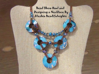 Bead Show Haul and Designing a Necklace