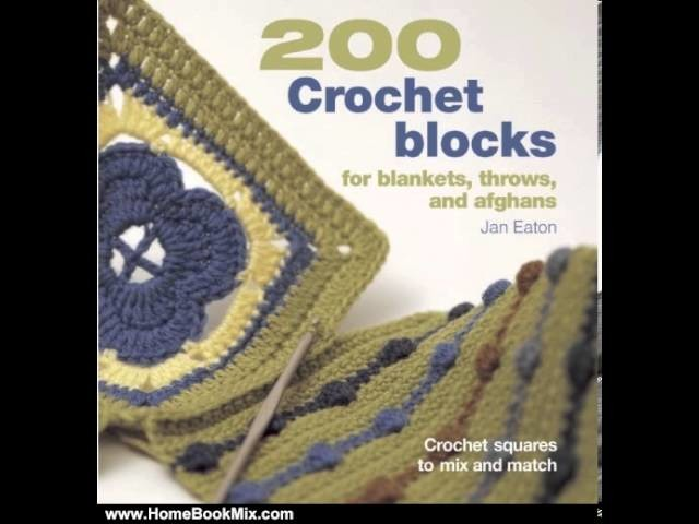 Home Book Summary: 200 Crochet Blocks for Blankets, Throws, and Afghans: Crochet Squares to Mix a.