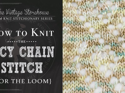 How to Knit the Lacy Chain Stitch {For the Loom}