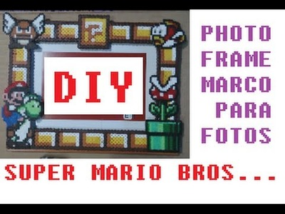 DIY MARIO BROS PICTURE PHOTO FRAME -  HAMA BEADS - MARCO PARA FOTOS