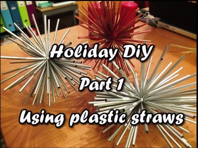 Holiday DIY - Part 1: Using Plastic Straws - Something on Everything