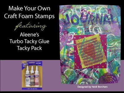 How To Make Your Own Craft Foam Stamp Using Aleene's Turbo Tacky Glue
