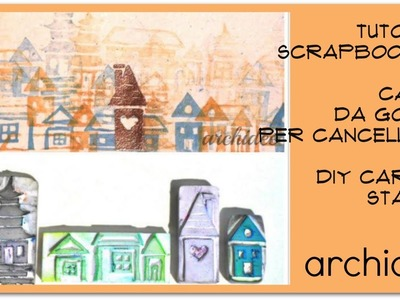 Tutorial Scrapbooking | Timbri da gomme per cancellare a forma di case | DIY Carved Stamps Handmade