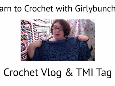 Learn to Crochet with Girlybunches - Vlog and TMI Tag!