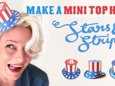 July 4th crafts: Make a Stars & Stripes Mini top hat - Celebrate independence day!