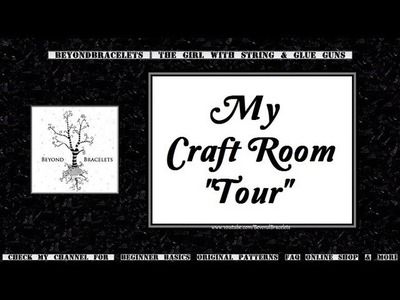 ☼ Craft Room Tour 2013 ☼ BeyondBracelets ☼