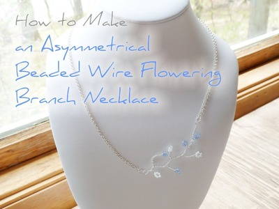 DIY Asymmetrical Beaded Wire Flowering Branch Necklace | eclecticddesigns
