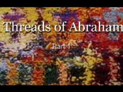 Threads of Abraham - Part 1