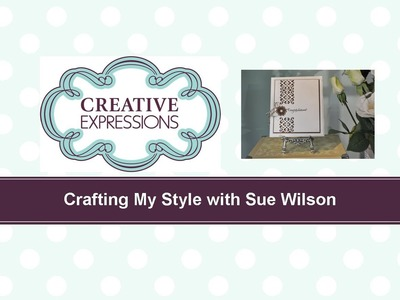 Craft Dies by Sue Wilson -- Tutorial Video -  Clean & Simple for Creative Expressions