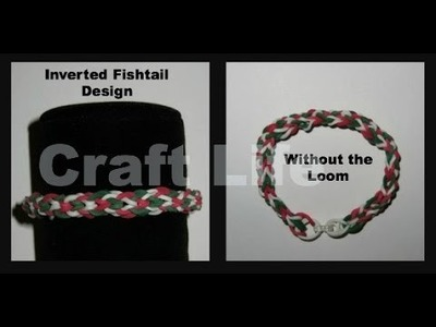 Craft Life ~ Inverted Fishtail Bracelet Design Without a Rainbow Loom Tutorial
