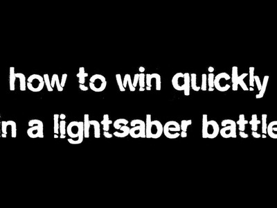 How to win quickly in a lightsaber battle